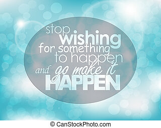 Motivational Poster - Stop wishing for something to happen...