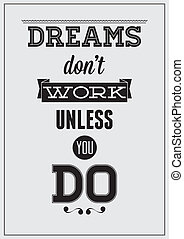 Motivational poster. Dreams don't work unless you do