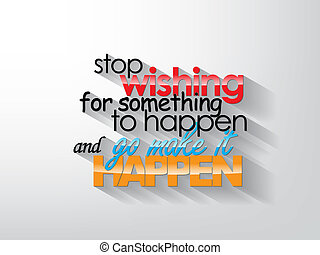 Motivational Poster - Stop wishing for something to happend...