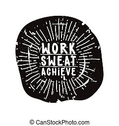 Motivational poster with a quote. grunge style. Work sweat achieve