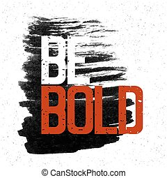 "Motivational poster with lettering ""Be Bold"". On white paper texture."