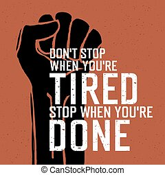"Motivational poster with lettering ""Don`t stop when you`re tired. Stop when you`re done."""