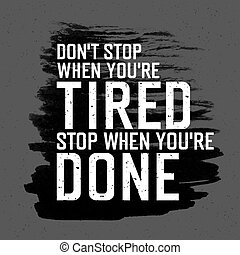 "Motivational poster with lettering ""Don`t stop when you`re tired. Stop when you`re done."". On gray paper texture."