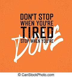 "Motivational poster with lettering ""Don`t stop when you`re tired. Stop when you`re done."". On orange paper texture."