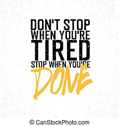"Motivational poster with lettering ""Don`t stop when you`re tired. Stop when you`re done."". On white paper texture."
