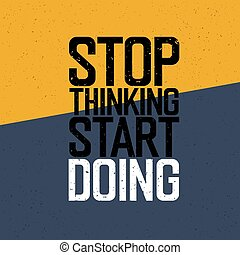 "Motivational poster with lettering ""Stop thinking Start doing"""