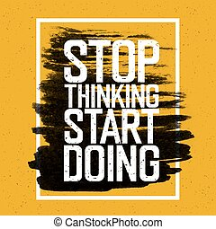 "Motivational poster with lettering ""Stop thinking Start doing"". On yellow paper texture."