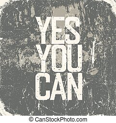 "Motivational poster with lettering ""Yes You Can"". Grunge style"