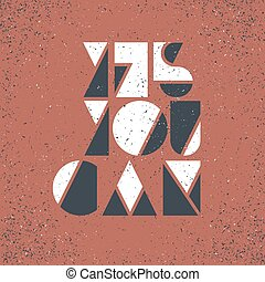 "Motivational poster with lettering ""Yes You Can"". On grunge texture."