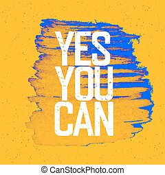 "Motivational poster with lettering ""Yes You Can"". On yellow paper texture."
