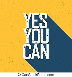 "Motivational poster with lettering ""Yes You Can"". Shadows, on yellow paper texture."