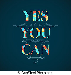 Motivational poster. Yes, you can - Motivational poster with...
