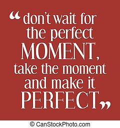 Motivational quote and illustration. - Don t wait for the...