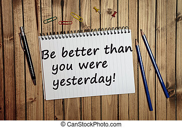 Motivational quote. Be better than you were yesterday