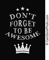 Motivational Quote Poster. Don't Forget to Be Awesome. Chalk Calligraphy Style.