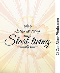 Motivational quote poster - Stop existing and start living....