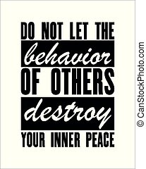 Motivational quotes Do Not Let The Behavior Of Others Destroy Your Inner Peace. Vector typography poster. Wise saying. Good for prints and room wall decor