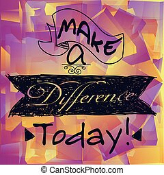 Make a difference today - Motivational short phrase - Make a...