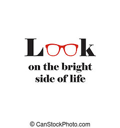 Motivational wall art quote about looking on the bright side of life