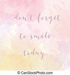 """motivazione, dimenticare, manifesto, acquarello, today"""", sorriso, """"don't"""