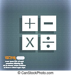 Multiplication, division, plus, minus icon Math symbol Mathematics. On the blue-green abstract background with shadow and space for your text. Vector