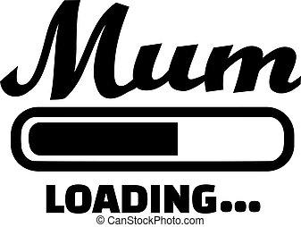 Mum Loading