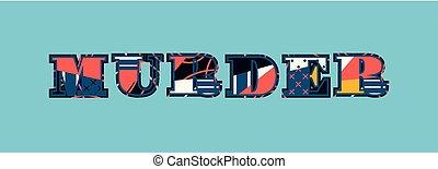 Murder Concept Word Art Illustration - The word MURDER...