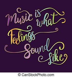 Music Is What Feelings Sound Like. Hand drawn quote for your...