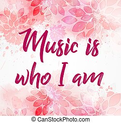 Music is who I am pink floral background
