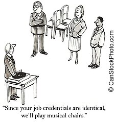 """Musical chairs to choose among job applicants - """"Since your..."""