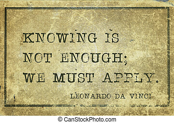 must apply DaVinci - Knowing is not enough; we must apply -...
