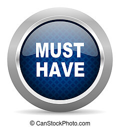 must have blue circle glossy web icon on white background, round button for internet and mobile app