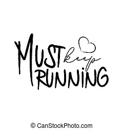 Must keep running, hand drawn vector lettering. Motivating handwritten quote, slogan and saying