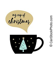 My cup of christmas with cute tree, stars and speech bubble on white background