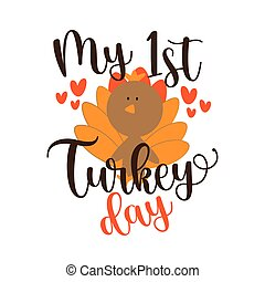 My First Turkey Day - Greeting for Thanksgiving with cute turkey bird.