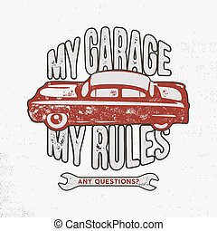 My garage my rules vintage hand drawn illustration, emblem for T-Shirt or any other apparel, identity. Featuring old car and garage tools with typography quote. Stock vector on white background