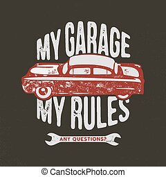 My garage my rules vintage hand drawn illustration, emblem for T-Shirt or any other apparel, identity. Featuring old car and garage tools with typography quote. Stock vector