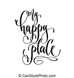my happy place - hand lettering text positive quote