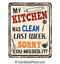 My kitchen was clean last week. Sorry you missed it vintage rusty metal sign on a white background, vector illustration