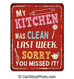 My kitchen was clean last week. Sorry you missed it vintage rusty metal sign