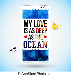 My love is as deep as the ocean. Typography design. Vector illustration.