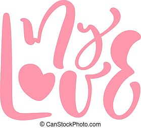 My love pink vector hand drawn text. Phrase for Valentines Day or birthday. Ink baby illustration. Modern brush lettering calligraphy for greeting card, kids banner or poster