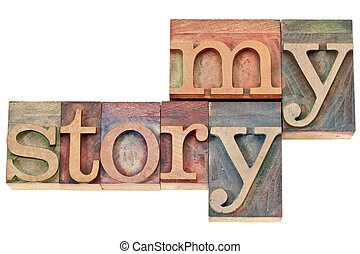 my story - words in wood type - my story - isolated text in...