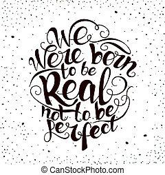 nacido, nosotros, ser, cita, cartel, no, perfect., verdadero
