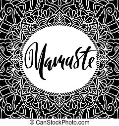 Namaste modern dry brush lettering on mandala pattern background. Yoga typography poster. Vector illustration.