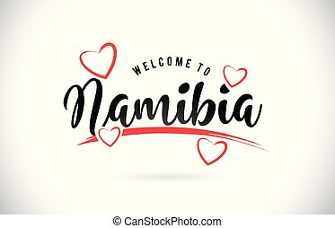 Namibia Welcome To Word Text with Handwritten Font and Red Love Hearts.