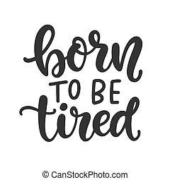 nascido, ser, camisa t, cansadas, desenho