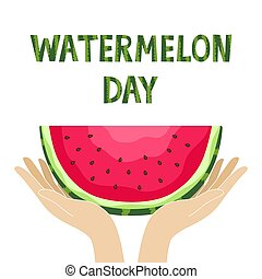 National Watermelon Day. Hands with slices of fruit with seeds.