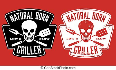 Barbecue design with the words Natural Born Griller and skull with crossed barbecue fork and spatula. Easy to edit vector design. Includes clean and grunge versions