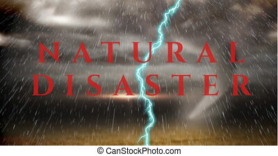 Animation of text Natural Disaster written in red over lightnings and thunderstorm in the background. Climate change environment concept digitally generated image.